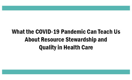 What the COVID-19 Pandemic Can Teach Us About Resource Stewardship and Quality in Health Care