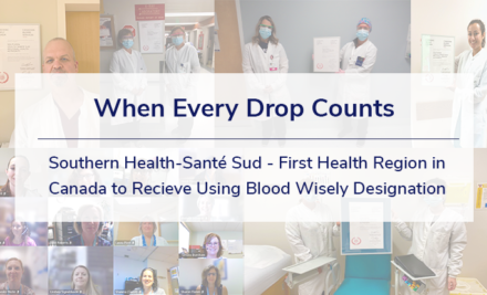 When Every Drop Counts – Using Blood Wisely Designations – Southern Health-Santé Sud
